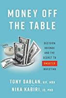 Money off the Table: Decision Science and the Secret to Smarter Investing