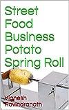 Street Food Business-Potato Spring Roll (Street Food Business-1) (English Edition)