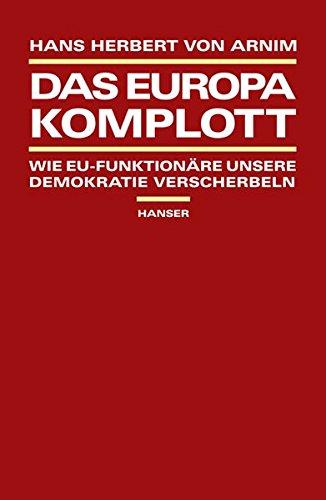 Das Europa-Komplott. Wie EU-Funktionäre unsere Demokratie verscherbeln