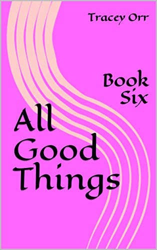 All Good Things: Book Six (The Legacy of Love Series (Six Books in the Series) 6) (English Edition)