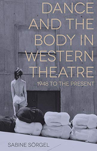 Dance and the Body in Western Theatre: 1948 to the Present