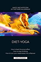 DIET-YOGA: HOW TO OUTSMART THE YO-YO EFFECT. HOW TO STOP SMOKING FOR GOOD. HOW TO GAIN SPIRITUAL POWER FROM YOUR WEAKNESSES.