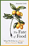 Little, A: Fate of Food: What We?ll Eat in a Bigger, Hotter, Smarter World - Amanda Little