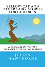 Yellow-Cap and Other Fairy-Stories For Children: A Treasury of Fantasy Literature For Young Readers.