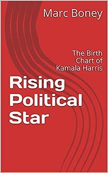 Rising Political Star: The Birth Chart of Kamala Harris by [Marc  Boney]