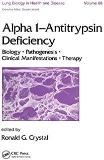 Alpha 1 - Antitrypsin Deficiency: Biology-Pathogenesis-Clinical Manifestations-Therapy (Lung Biology in Health and Disease Book 88)