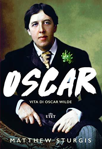 Oscar. Vita di Oscar Wilde