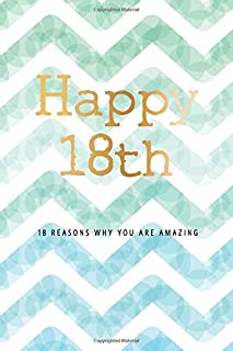Happy 18th -18 Reasons Why You Are Amazing: 18th Birthday Gift, Sentimental Journal Keepsake Book With Quotes for Teenage Boys. Write 18 Reasons In ... For Your 18 Year Old. Better Than A Card!