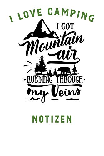 I LOVE CAMPING: Notizbuch A5 liniert mit 120 Seiten, Ihr Reisebegleiter, Mountain Air Running through my Veines, Notizheft / Tagebuch / Reise Journal, perfektes Geschenk für Naturliebhaber und Camper