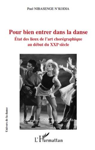 Pour bien entrer dans la danse: Etat des lieux de l'art chorégraphique au début du XXIe siècle (Univers de la danse) (French Edition)