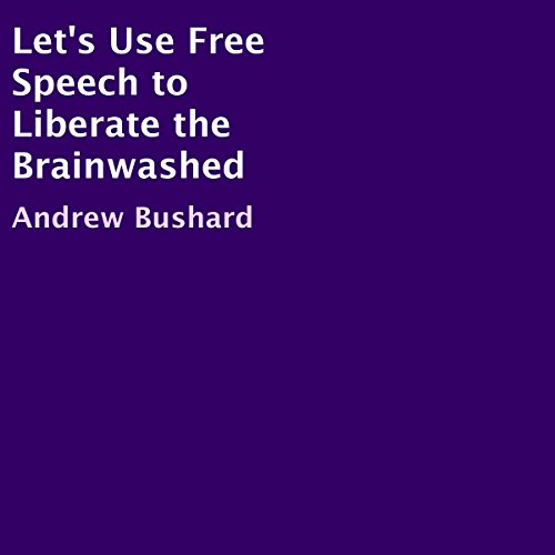 Let's Use Free Speech to Liberate the Brainwashed audiobook cover art