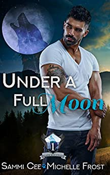 Under A Full Moon (Slate Mountain Wolf Pack Book 1) by [Michelle Frost, Sammi Cee]