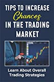 Tips To Increase Chances In The Trading Market: Learn About Overall Trading Strategies: Swing Trading Strategy (English Edition)