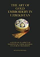 The Art of Gold Embroidery in Uzbekistan: A Study of an Aspect of Traditional Uzbek Material Culture in Transition.