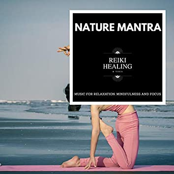 Nature Mantra - Music For Relaxation, Mindfulness And Focus