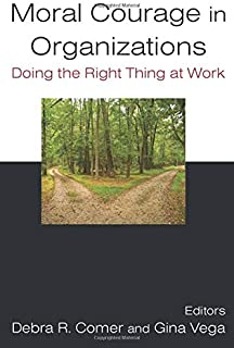 Moral Courage in Organizations: Doing the Right Thing at Work: Doing the Right Thing at Work