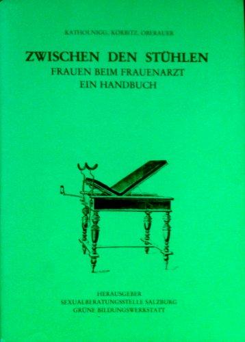 Zwischen den Stühlen - Frauen beim Frauenarzt - Ein Handbuch