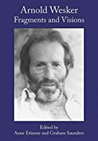 Arnold Wesker: Fragments and Visions