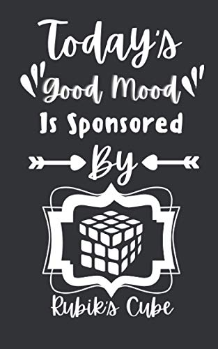 Today's Good Mood Is Sponsored By Rubik's Cube: Funny Gifts Ideas For Men, Women, Girls & Boys who love Rubik's Cube ( Journal, Diary, Notebook ) 5x8 120 Pages