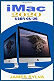 iMac 2020 User Guide: The Complete Step By Step Instruction Manual For Beginners, Seniors And Pros To Effectively Master The 2020 21.5-Inch and 27-Inch iMac Computer And Operations With Screenshots