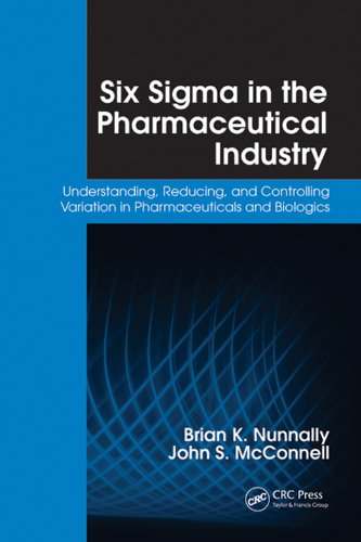 Six Sigma in the Pharmaceutical Industry: Understanding, Reducing, and Controlling Variation in Phar