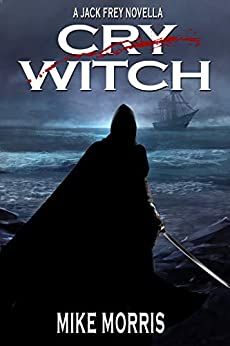 CRY WITCH: A JACK FREY NOVELLA by [Mike Morris]