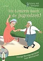Sitztanz fuer Senioren: Wir tanzen durch die Jugendzeit!: Fetzige Bewegungslieder zum Mitmachen mit Samba, Cha-Cha-Cha und Boogie-Woogie