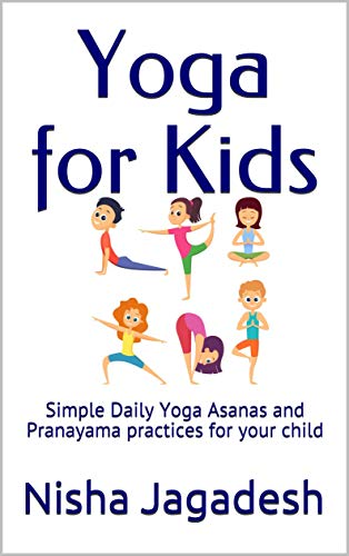 Yoga For Kids Simple Daily Yoga Asanas And Pranayama Practices For Your Child Kindle Edition By Jagadesh Nisha Health Fitness Dieting Kindle Ebooks Amazon Com