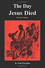 The Day Jesus Died: Revised Edition