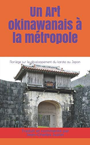 Un Art okinawanais à la métropole: Florilège sur le développement du karate au Japon (connaître les arts martiaux okinawanais, Band 9)