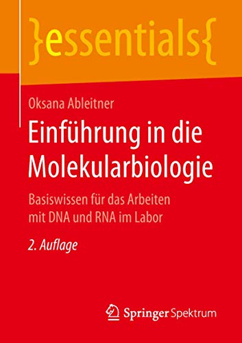 Einführung in die Molekularbiologie: Basiswissen für das Arbeiten mit DNA und RNA im Labor (essentials)