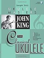 John King: The Classical Ukulele (Jumpin' Jim's Ukulele Masters)