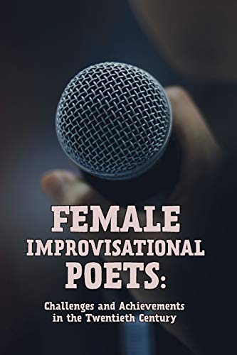 Female Improvisational Poets: Challenges and Achievements in the Twentieth Century (Conference Paper)