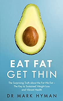 Eat Fat Get Thin: Why the Fat We Eat Is the Key to Sustained Weight Loss and Vibrant Health by [Mark Hyman]