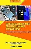 Os Melhores fornecedores de celulares Xiaomi e Iphone do Brasil (Portuguese Edition)