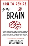 How to Rewire Your Brain: Discover the hidden...