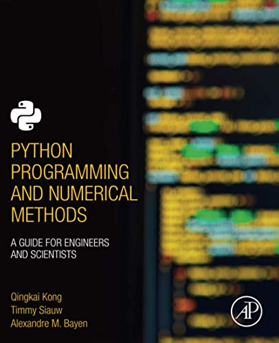 Compare Textbook Prices for Python Programming and Numerical Methods: A Guide for Engineers and Scientists 1 Edition ISBN 9780128195499 by Kong, Qingkai,Siauw, Timmy,Bayen, Alexandre