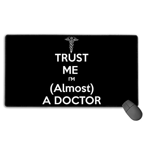 Large Gaming Mouse Pad/Mat, Trust ME I\'m (Almost) A Doctor Custom Mouse Mats with Non-Slip Rubber Base for Keyboard, Durable Stitched Edges Multicolor4