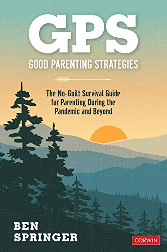 GPS: Good Parenting Strategies: The No-Guilt Survival Guide for Parenting During the Pandemic and Beyond (English Edition)