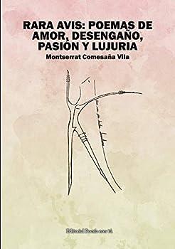 RARA AVIS  POEMAS DE AMOR DESENGAÑO PASIÓN Y LUJURIA  Poesía eres tú   Spanish Edition