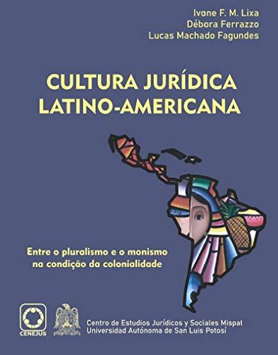 Cultura Jurídica Latino-americana: Entre o pluralismo e o monismo na condição da colonialidade.
