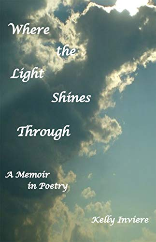 Where the Light Shines Through: A Memoir in Poetry by [Kelly Inviere]