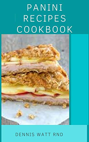PANINI RECIPES COOKBOOK: A Collection Of Panini Recipes And How To Make Them At Home (English Edition)