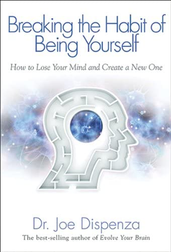 Breaking The Habit of Being Yourself How to Lose Your Mind and Create a New One product image