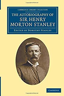 The Autobiography of Sir Henry Morton Stanley, G.C.B