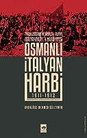 Osmanli -Italyan Harbi 1911-1912: Trablusgarb ve Devlet-i Aliyye Italya Vekayi'i Harbiyesi