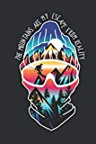 The Mountains are my Escape from Reality: Journal for Skiing and Snowboarding lovers and Skiers