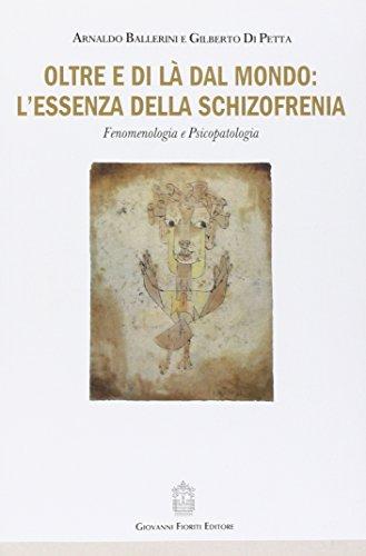 Oltre e di là dal mondo: l'essenza della schizofrenia. Fenomenologia e psicopatologia