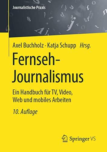 Fernseh-Journalismus: Ein Handbuch für TV, Video, Web und mobiles Arbeiten (Journalistische Praxis)