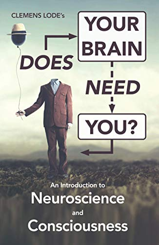 Does Your Brain Need You?: An Introduction to Neuroscience and Consciousness